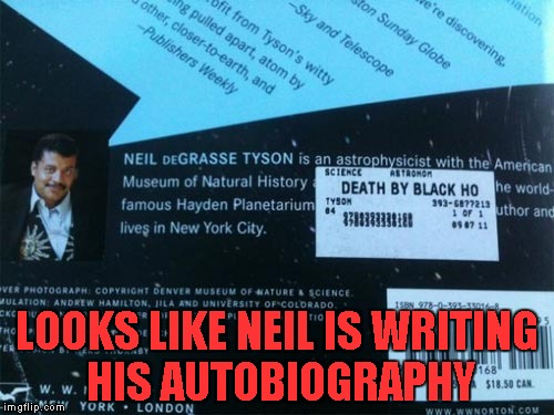 I think someone did that on purpose...LOL |  LOOKS LIKE NEIL IS WRITING HIS AUTOBIOGRAPHY | image tagged in neil degrasse tyson,memes,autobiography,funny,title,funny title | made w/ Imgflip meme maker