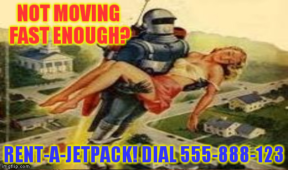 NOT MOVING FAST ENOUGH? RENT-A-JETPACK! DIAL 555-888-123 | made w/ Imgflip meme maker