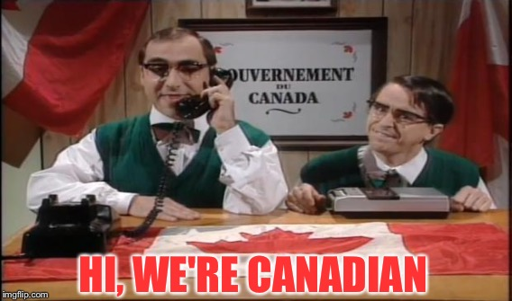 HI, WE'RE CANADIAN | made w/ Imgflip meme maker