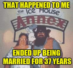 THAT HAPPENED TO ME ENDED UP BEING MARRIED FOR 37 YEARS | made w/ Imgflip meme maker