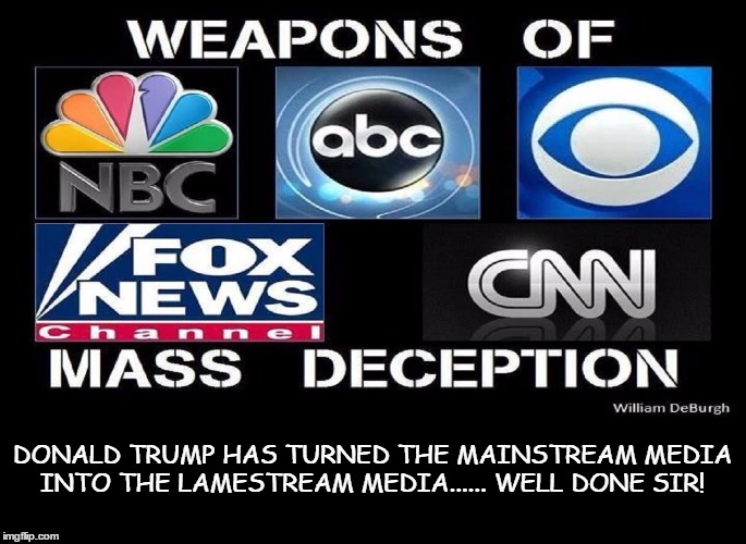 LAMESTREAM MEDIA | DONALD TRUMP HAS TURNED THE MAINSTREAM MEDIA INTO THE LAMESTREAM MEDIA...... WELL DONE SIR! | image tagged in donald trump,politics,political,mainstream media,news | made w/ Imgflip meme maker