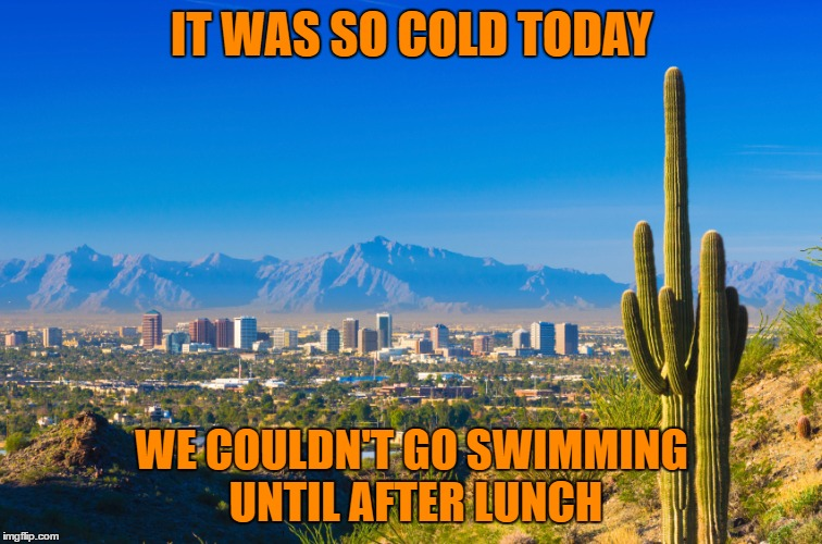 IT WAS SO COLD TODAY WE COULDN'T GO SWIMMING UNTIL AFTER LUNCH | made w/ Imgflip meme maker