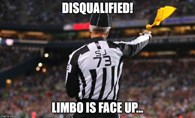 DISQUALIFIED! LIMBO IS FACE UP... | made w/ Imgflip meme maker