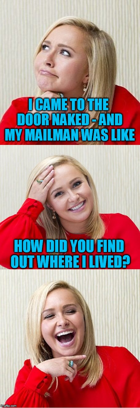 Bad Pun Hayden 2 | I CAME TO THE DOOR NAKED - AND MY MAILMAN WAS LIKE HOW DID YOU FIND OUT WHERE I LIVED? | image tagged in bad pun hayden 2 | made w/ Imgflip meme maker
