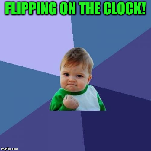 Success Kid Meme | FLIPPING ON THE CLOCK! | image tagged in memes,success kid | made w/ Imgflip meme maker