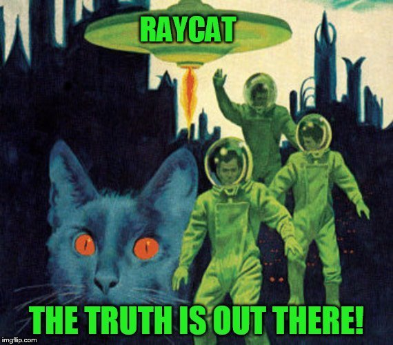 I Want To Believe! (Pulp Art Week, A Mr. Jingles Event) | ,R . | image tagged in pulp art week,pulp art,meme,memes,raycat,the x-files | made w/ Imgflip meme maker