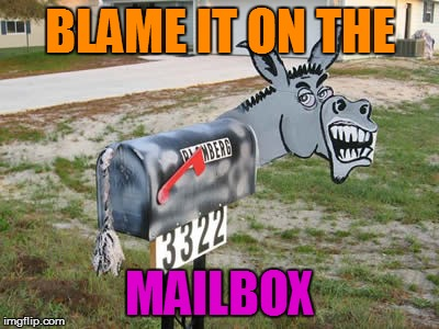 BLAME IT ON THE MAILBOX | made w/ Imgflip meme maker