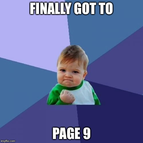 Success Kid Meme | FINALLY GOT TO PAGE 9 | image tagged in memes,success kid | made w/ Imgflip meme maker