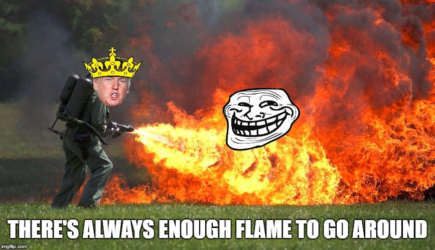 Flame_King | THERE'S ALWAYS ENOUGH FLAME TO GO AROUND | image tagged in flame_king | made w/ Imgflip meme maker