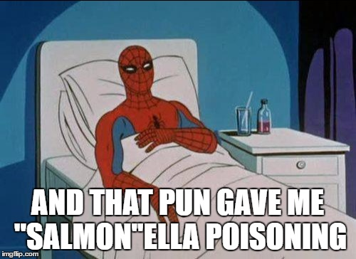 "AND THAT PUN GAVE ME ""SALMON""ELLA POISONING 