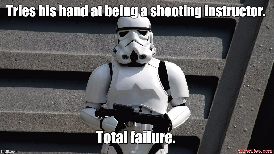 Storm Trooper | Tries his hand at being a shooting instructor. Total failure. | image tagged in storm trooper | made w/ Imgflip meme maker