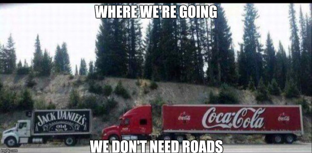 WHERE WE'RE GOING WE DON'T NEED ROADS | image tagged in drunk hwy | made w/ Imgflip meme maker