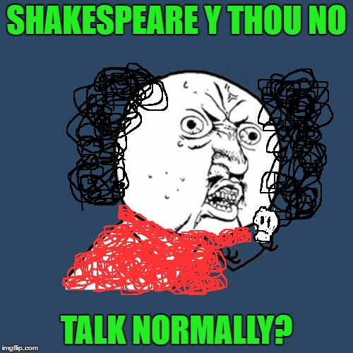 Y U No Meme | SHAKESPEARE Y THOU NO TALK NORMALLY? | image tagged in memes,y u no | made w/ Imgflip meme maker