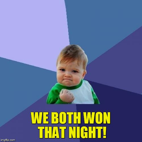Success Kid Meme | WE BOTH WON THAT NIGHT! | image tagged in memes,success kid | made w/ Imgflip meme maker