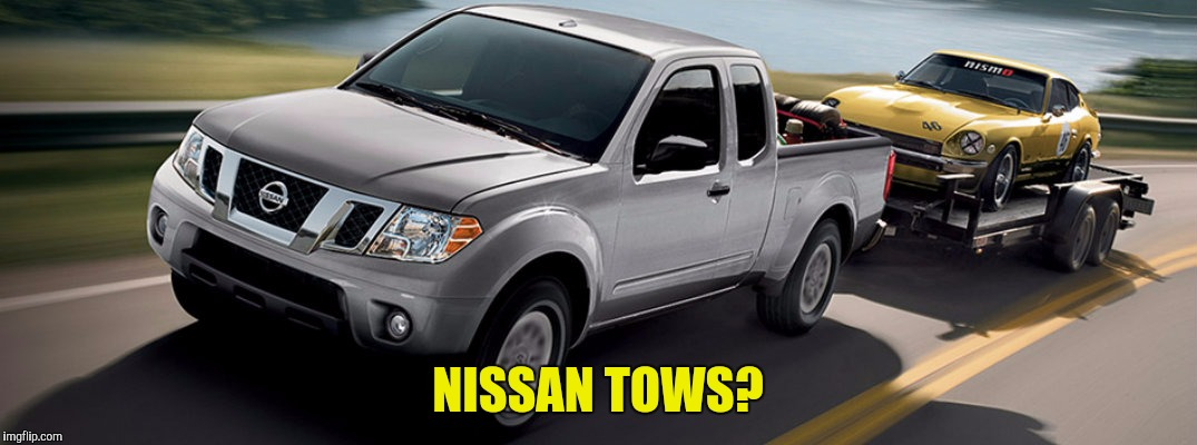 NISSAN TOWS? | made w/ Imgflip meme maker