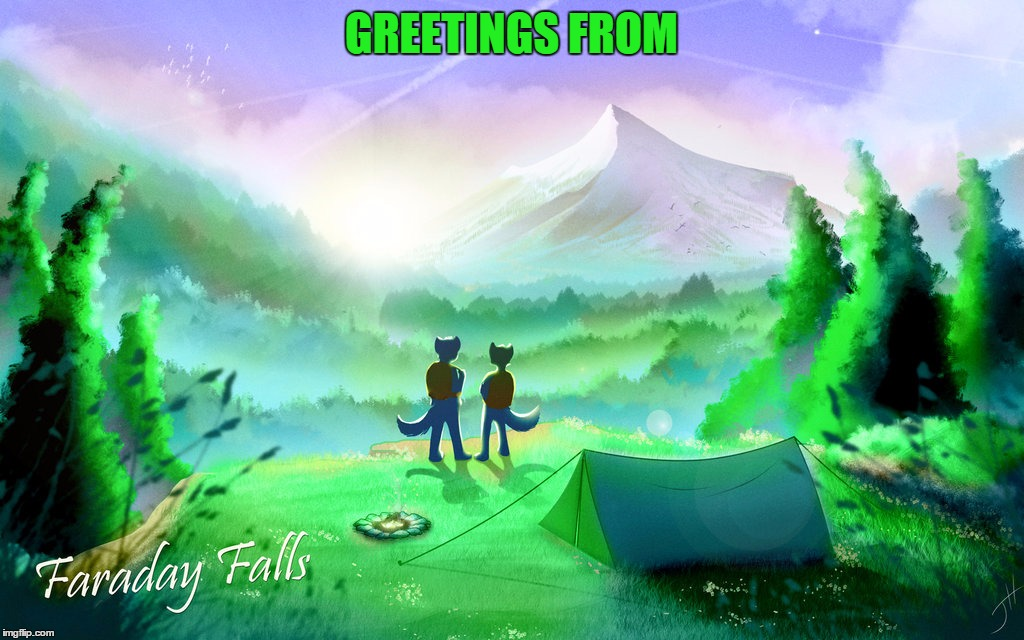 DeviantArt Week:  Grab a friend and hightail it to Faraday Falls.  You'll be glad you did:) | GREETINGS FROM | image tagged in memes,deviantart week,hightail it,faraday falls,camping | made w/ Imgflip meme maker