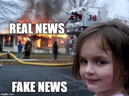 Disaster Girl | REAL NEWS FAKE NEWS | image tagged in memes,disaster girl | made w/ Imgflip meme maker