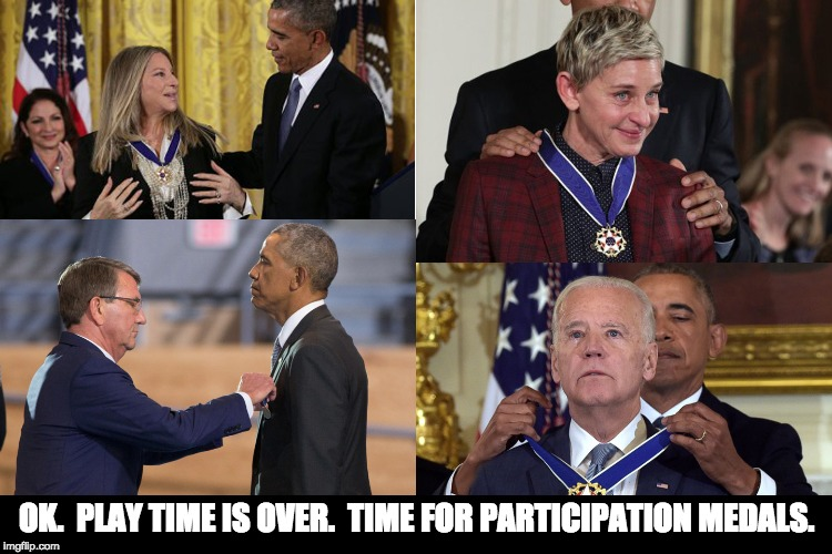 You get a medal.  And you get a medal. | OK.  PLAY TIME IS OVER.  TIME FOR PARTICIPATION MEDALS. | image tagged in obama,biden | made w/ Imgflip meme maker