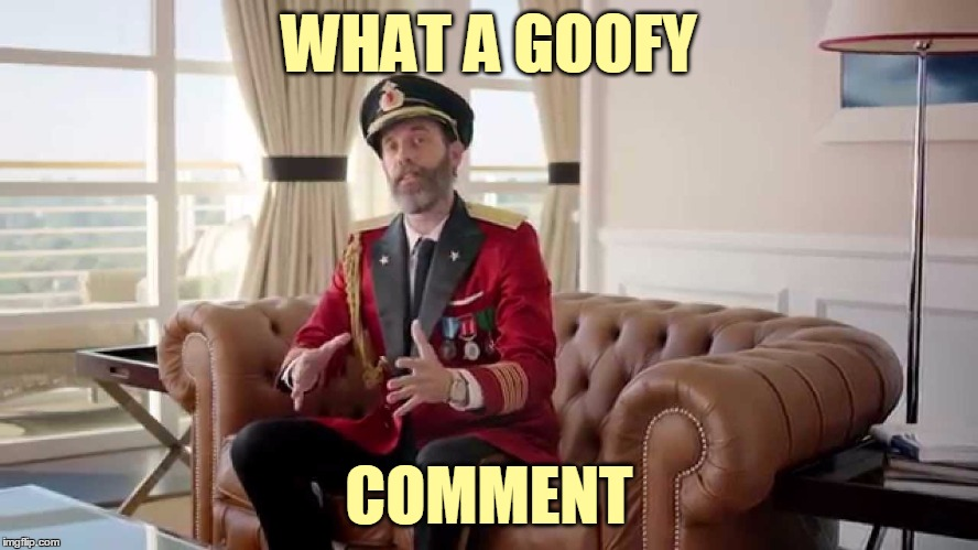 WHAT A GOOFY COMMENT | made w/ Imgflip meme maker