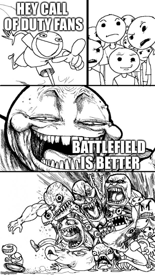 Hey Internet | HEY CALL OF DUTY FANS BATTLEFIELD IS BETTER | image tagged in memes,hey internet | made w/ Imgflip meme maker