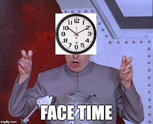 Dr Evil Laser Meme | FACE TIME | image tagged in memes,dr evil laser | made w/ Imgflip meme maker