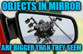 OBJECTS IN MIRROR ARE BIGGER THAN THEY SEEM | made w/ Imgflip meme maker