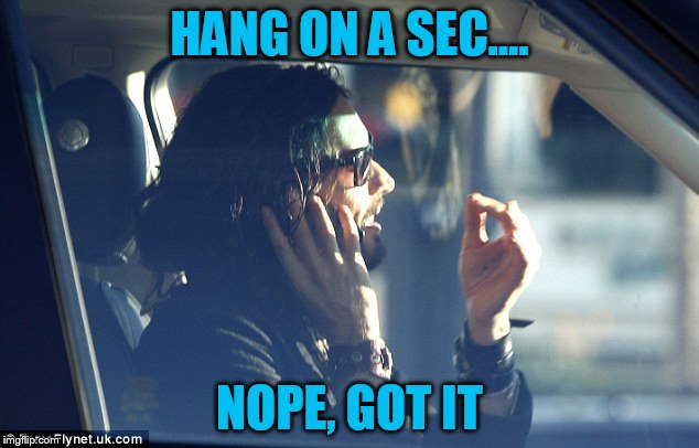HANG ON A SEC.... NOPE, GOT IT | made w/ Imgflip meme maker