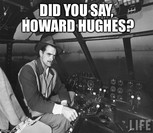 DID YOU SAY, HOWARD HUGHES? | made w/ Imgflip meme maker