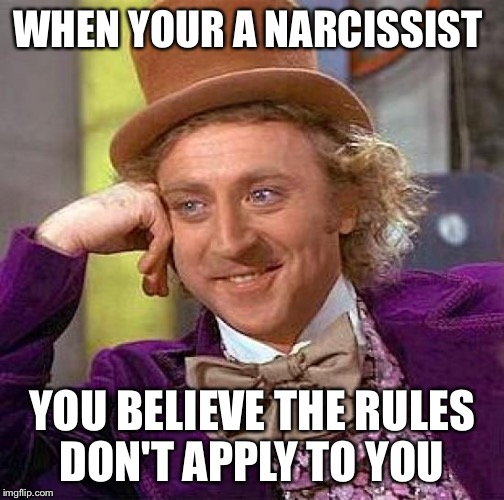 Creepy Condescending Wonka Meme | WHEN YOUR A NARCISSIST YOU BELIEVE THE RULES DON'T APPLY TO YOU | image tagged in memes,creepy condescending wonka | made w/ Imgflip meme maker
