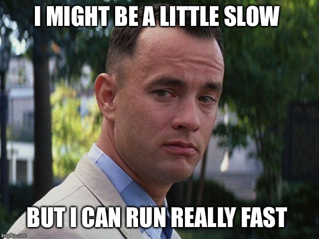 I MIGHT BE A LITTLE SLOW BUT I CAN RUN REALLY FAST | made w/ Imgflip meme maker