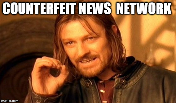 One Does Not Simply Meme | COUNTERFEIT NEWS  NETWORK | image tagged in memes,one does not simply | made w/ Imgflip meme maker