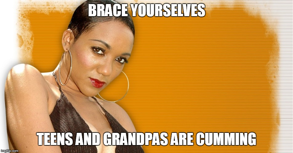 BRACE YOURSELVES TEENS AND GRANDPAS ARE CUMMING | made w/ Imgflip meme maker