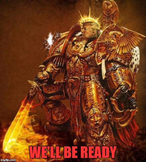 Trump Flame Warrior | WE'LL BE READY | image tagged in trump flame warrior | made w/ Imgflip meme maker