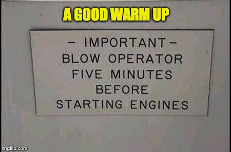 Funny Text | A GOOD WARM UP | image tagged in instructions,funny signs | made w/ Imgflip meme maker
