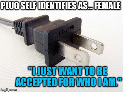 "PLUG SELF IDENTIFIES AS... FEMALE ""I JUST WANT TO BE ACCEPTED FOR WHO I AM."" 