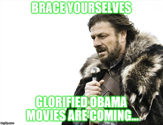 Brace Yourselves X is Coming | BRACE YOURSELVES GLORIFIED OBAMA MOVIES ARE COMING... | image tagged in memes,brace yourselves x is coming | made w/ Imgflip meme maker