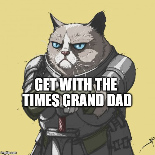 GET WITH THE TIMES GRAND DAD | made w/ Imgflip meme maker