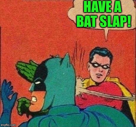 Robin Slapping Batman | HAVE A BAT SLAP! | image tagged in robin slapping batman | made w/ Imgflip meme maker
