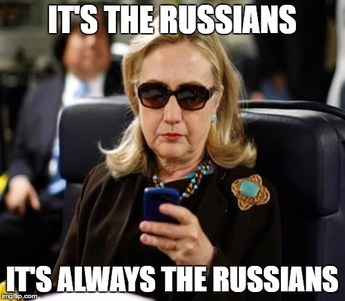 IT'S THE RUSSIANS IT'S ALWAYS THE RUSSIANS | made w/ Imgflip meme maker