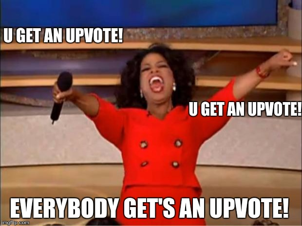 Oprah You Get A Meme | U GET AN UPVOTE! EVERYBODY GET'S AN UPVOTE! U GET AN UPVOTE! | image tagged in memes,oprah you get a | made w/ Imgflip meme maker