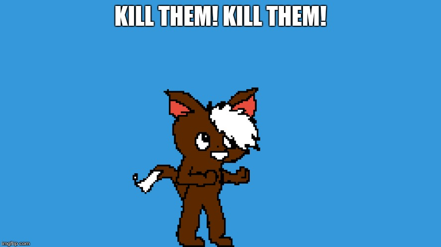 KILL THEM! KILL THEM! | made w/ Imgflip meme maker