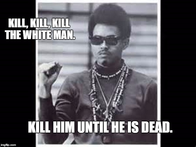 Mama Look A Boo-Boo Day. | KILL, KILL, KILL THE WHITE MAN. KILL HIM UNTIL HE IS DEAD. | image tagged in right on | made w/ Imgflip meme maker