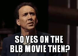 SO YES ON THE BLB MOVIE THEN? | made w/ Imgflip meme maker