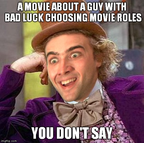 A MOVIE ABOUT A GUY WITH BAD LUCK CHOOSING MOVIE ROLES YOU DON'T SAY | made w/ Imgflip meme maker