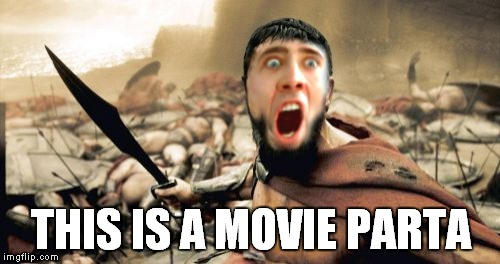 THIS IS A MOVIE PARTA | made w/ Imgflip meme maker