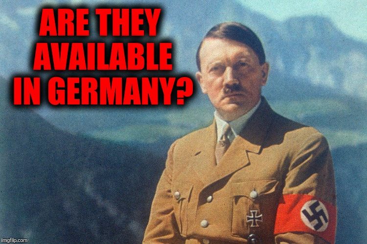 ARE THEY AVAILABLE IN GERMANY? | made w/ Imgflip meme maker