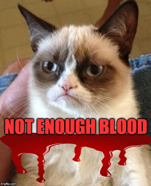 Grumpy Cat Meme | NOT ENOUGH BLOOD | image tagged in memes,grumpy cat | made w/ Imgflip meme maker