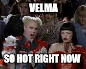 VELMA SO HOT RIGHT NOW | made w/ Imgflip meme maker