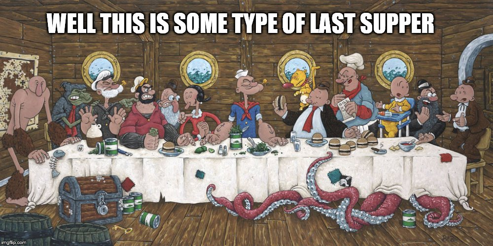 Popeye's last supper (DeviantArt Week) | WELL THIS IS SOME TYPE OF LAST SUPPER | image tagged in popeye,last supper,old comic | made w/ Imgflip meme maker
