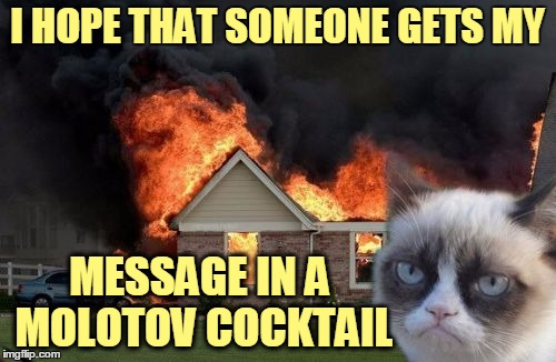 I HOPE THAT SOMEONE GETS MY MESSAGE IN A MOLOTOV COCKTAIL | made w/ Imgflip meme maker